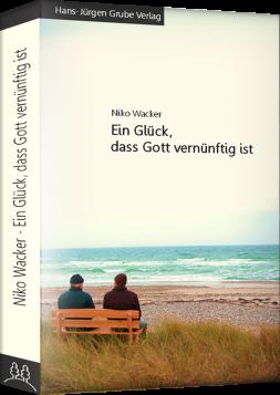 Ein Glück, dass Gott vernünftig ist (E-Book)